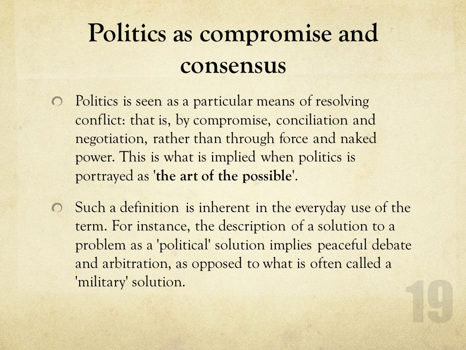 consensus and conflict in politics The conflict theory also pays attention to the various forms of inequality that take place in society that can be economic, political, and educational in nature unlike in the consensus theory, this theory does not give prominence to shared norms and values or consensus of people.