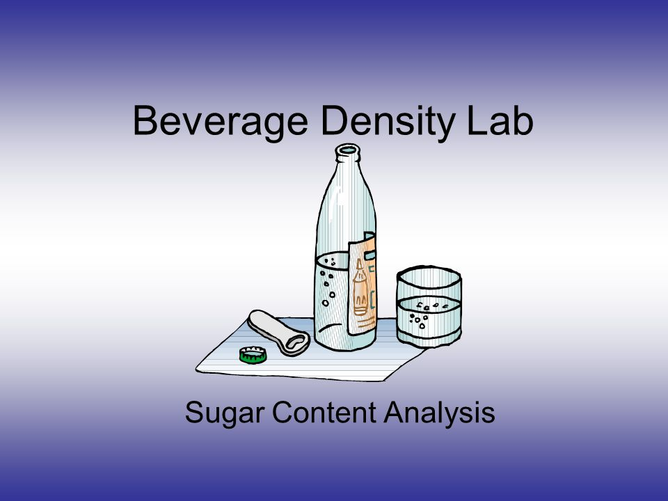 sugar density lab Joanna park mrs carrillo cp chemistry per 5 september 17, 2012 i beverage density lab report ii purpose: the purpose of this experiment is to determine the percentage of sugar content in beverages.