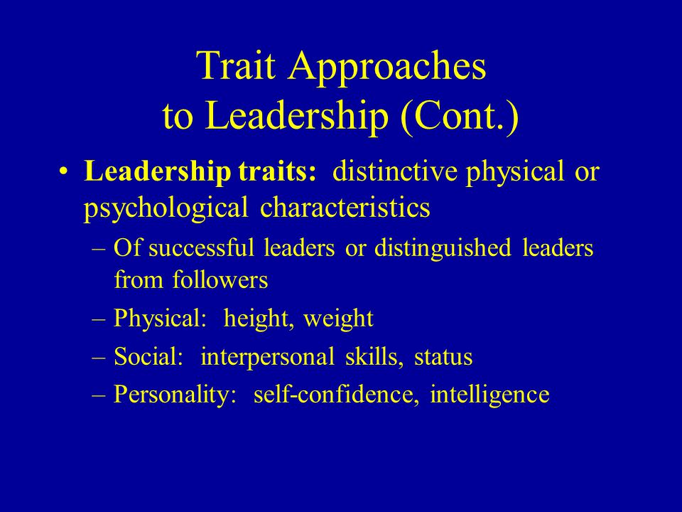 trait and skill approaches to leadership Flexibility is an increasingly important trait in an economic and social  flexible  leaders are those who can modify their style or approach to  to be more flexible  in their own work will aid in developing their flexibility skills.