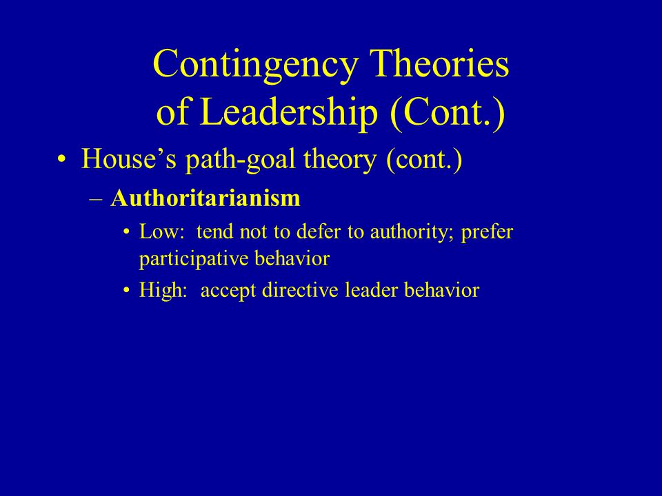 contingency and path goal theory The path-goal theory of robert house says that a leader can affect the  performance, satisfaction, and motivation of a group by: - offering rewards for  achieving.