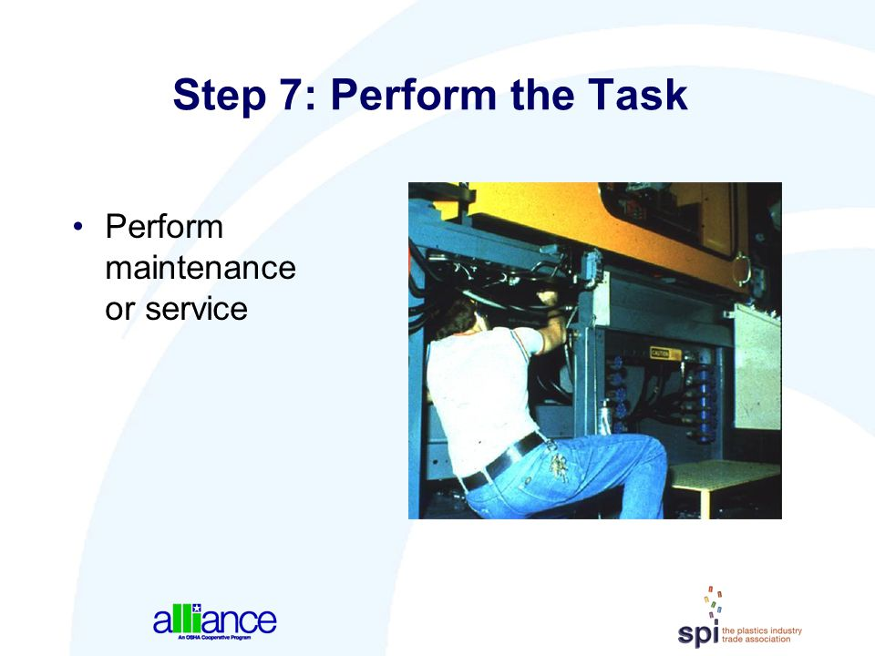 Step 7: Perform the Task Perform maintenance or service