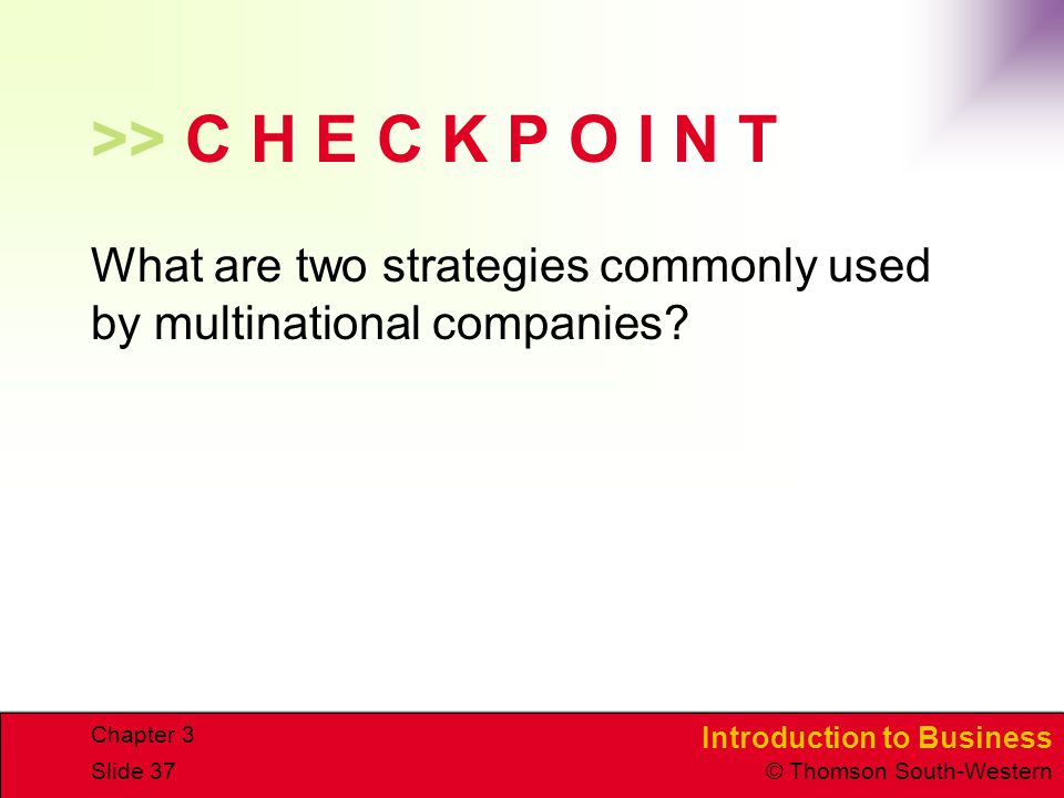 CHAPTER 3 4/15/2017. >> C H E C K P O I N T. What are two strategies commonly used by multinational companies