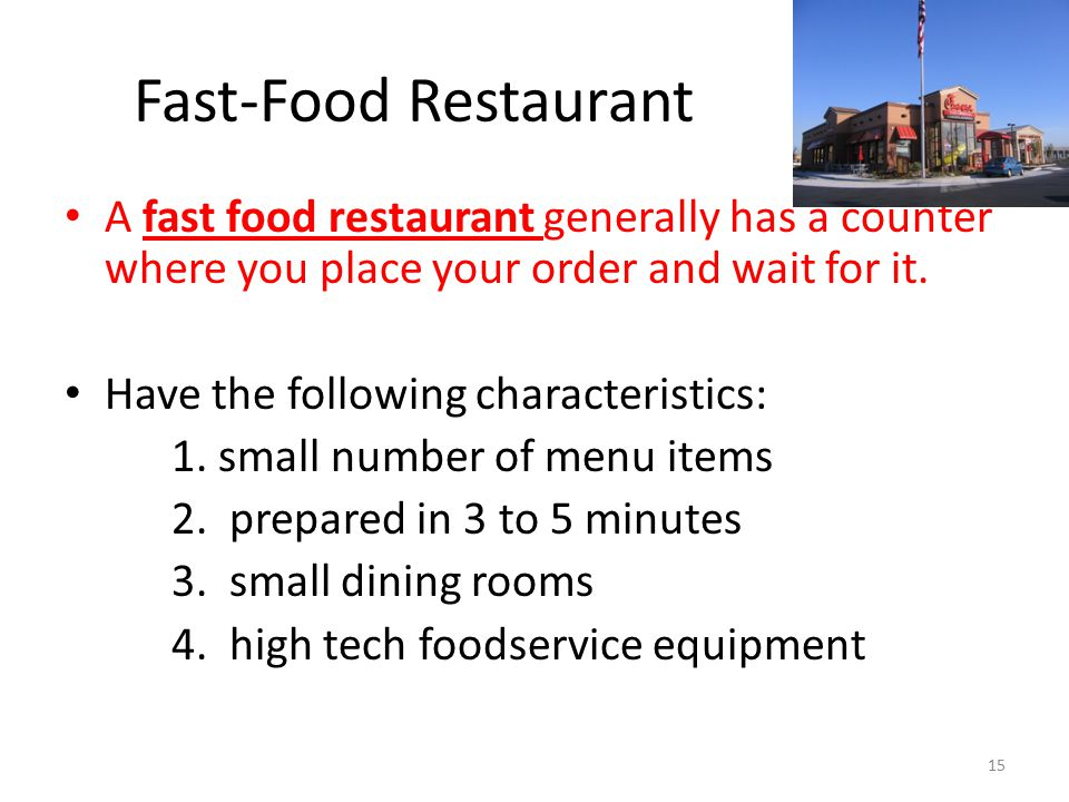 Fast-Food Restaurant A fast food restaurant generally has a counter where you place your order and wait for it.