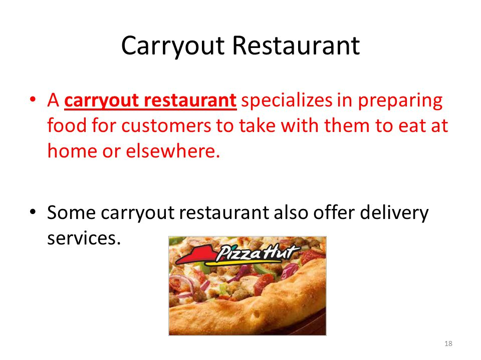Carryout Restaurant A carryout restaurant specializes in preparing food for customers to take with them to eat at home or elsewhere.