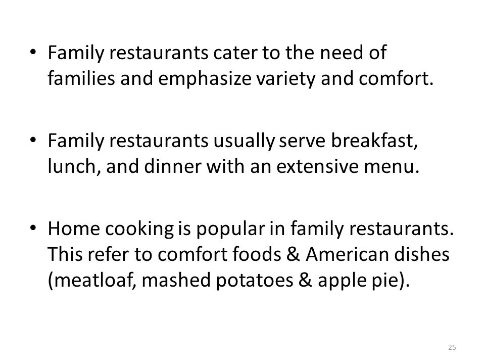 Family restaurants cater to the need of families and emphasize variety and comfort.