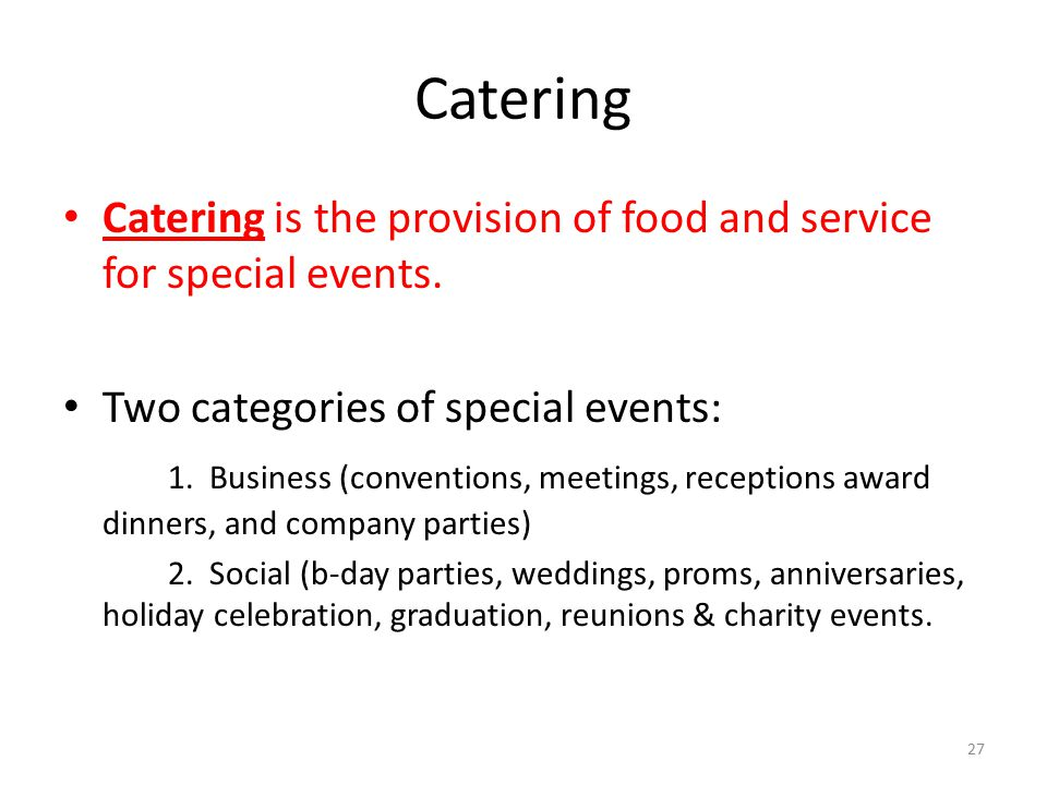 Catering Catering is the provision of food and service for special events. Two categories of special events: