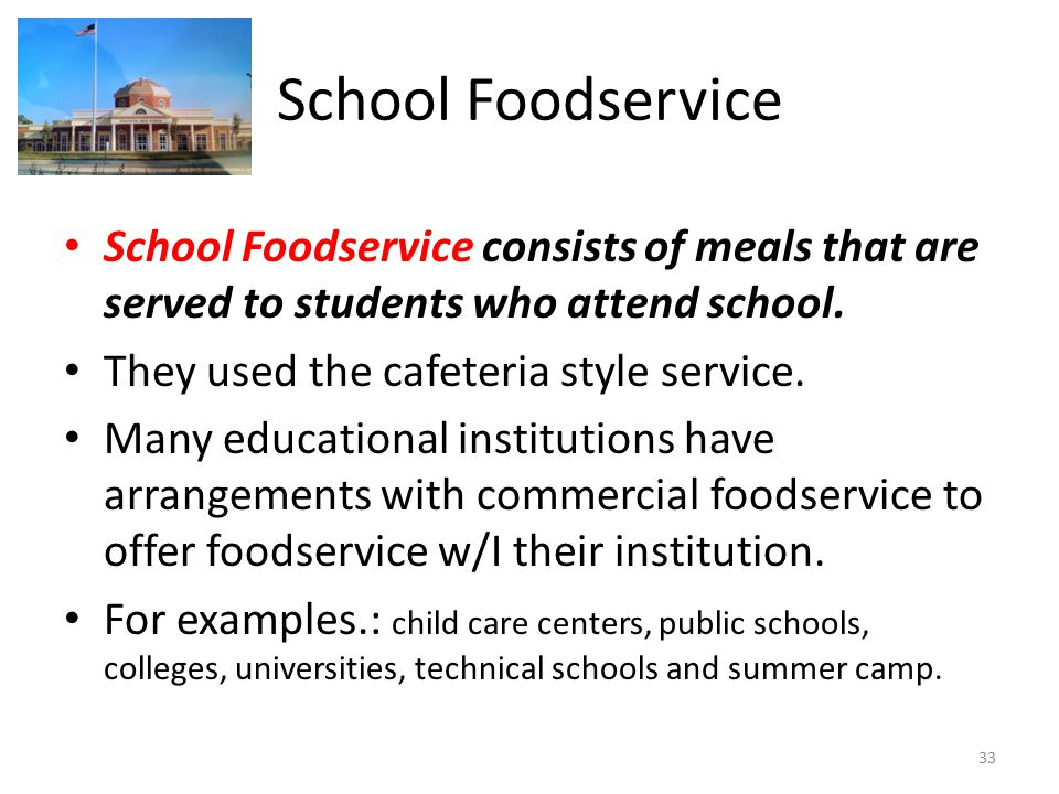 School Foodservice School Foodservice consists of meals that are served to students who attend school.