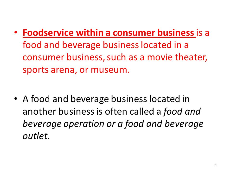 Foodservice within a consumer business is a food and beverage business located in a consumer business, such as a movie theater, sports arena, or museum.