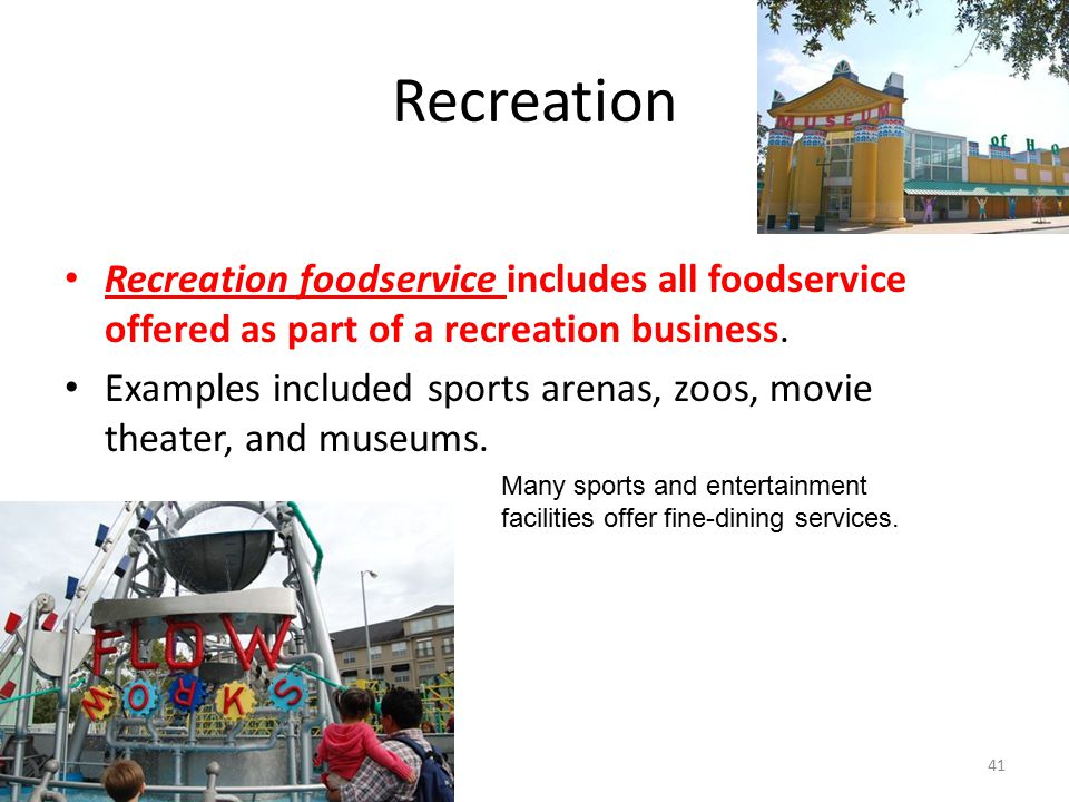 Recreation Recreation foodservice includes all foodservice offered as part of a recreation business.
