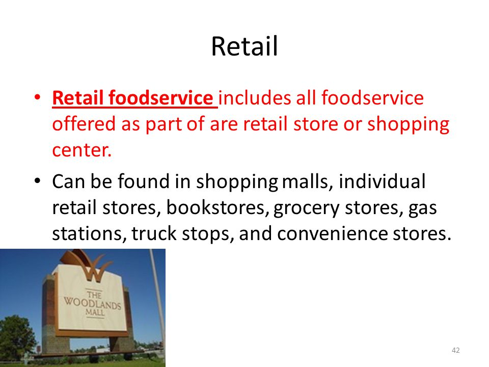 Retail Retail foodservice includes all foodservice offered as part of are retail store or shopping center.