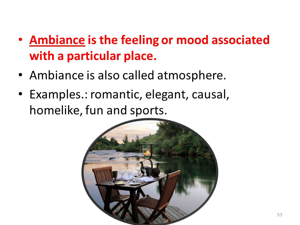 Ambiance is the feeling or mood associated with a particular place.