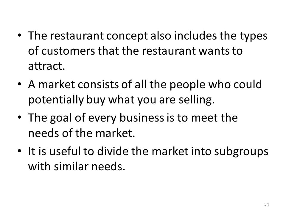 The restaurant concept also includes the types of customers that the restaurant wants to attract.