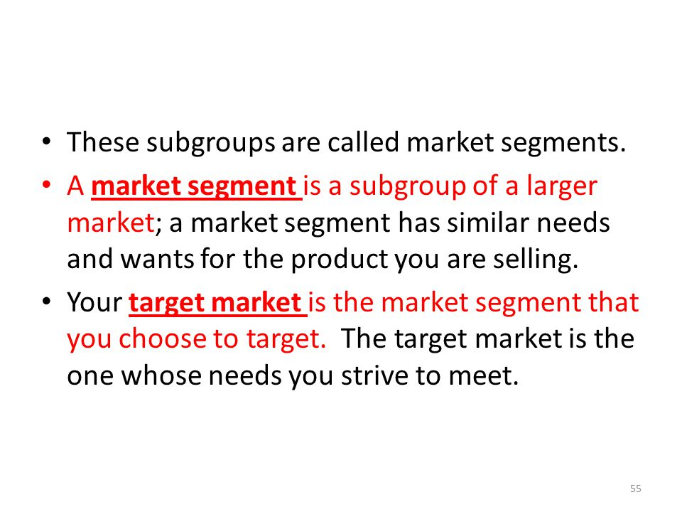 These subgroups are called market segments.