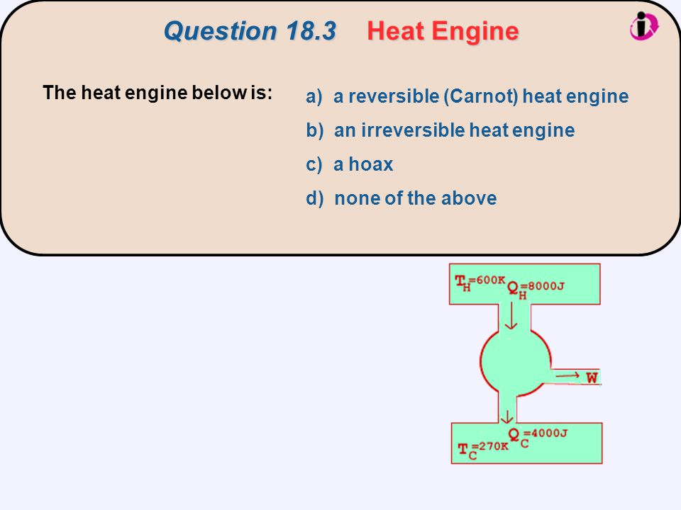 Question 18.3 Heat Engine The heat engine below is: