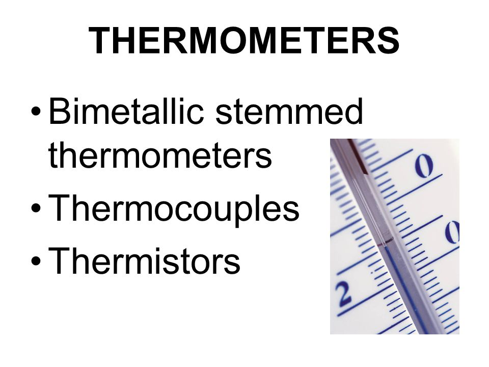 Bimetallic stemmed thermometers Thermocouples Thermistors