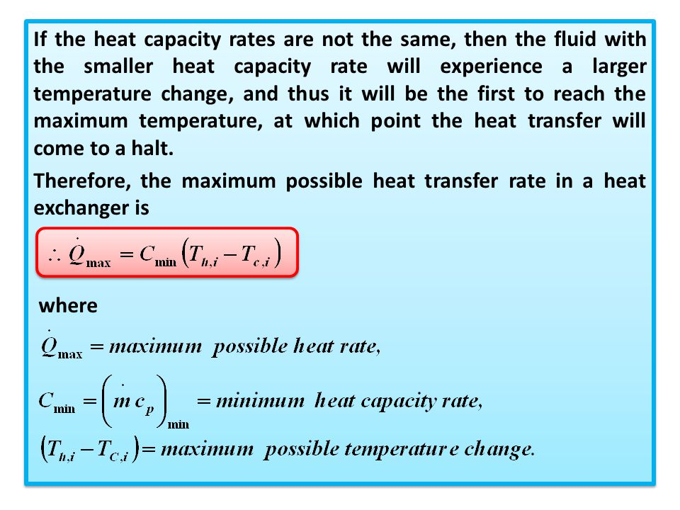 If the heat capacity rates are not the same, then the fluid with the smaller heat capacity rate will experience a larger temperature change, and thus it will be the first to reach the maximum temperature, at which point the heat transfer will come to a halt.