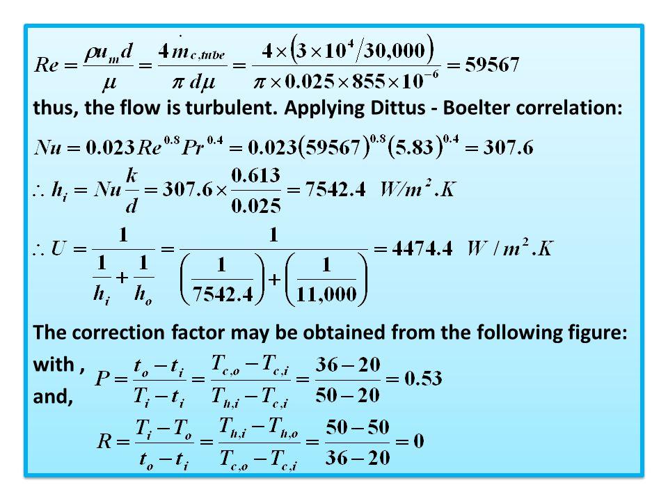 thus, the flow is turbulent. Applying Dittus - Boelter correlation: