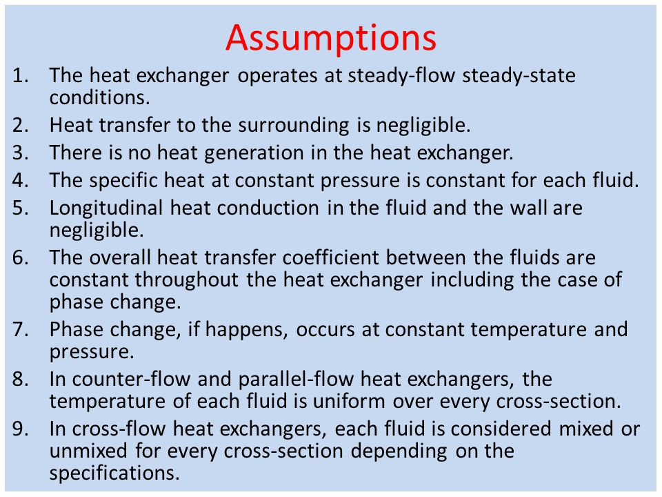 Assumptions The heat exchanger operates at steady-flow steady-state conditions. Heat transfer to the surrounding is negligible.