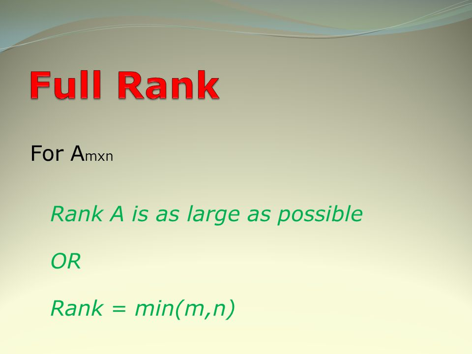 Full Rank For Amxn Rank A is as large as possible OR Rank = min(m,n)