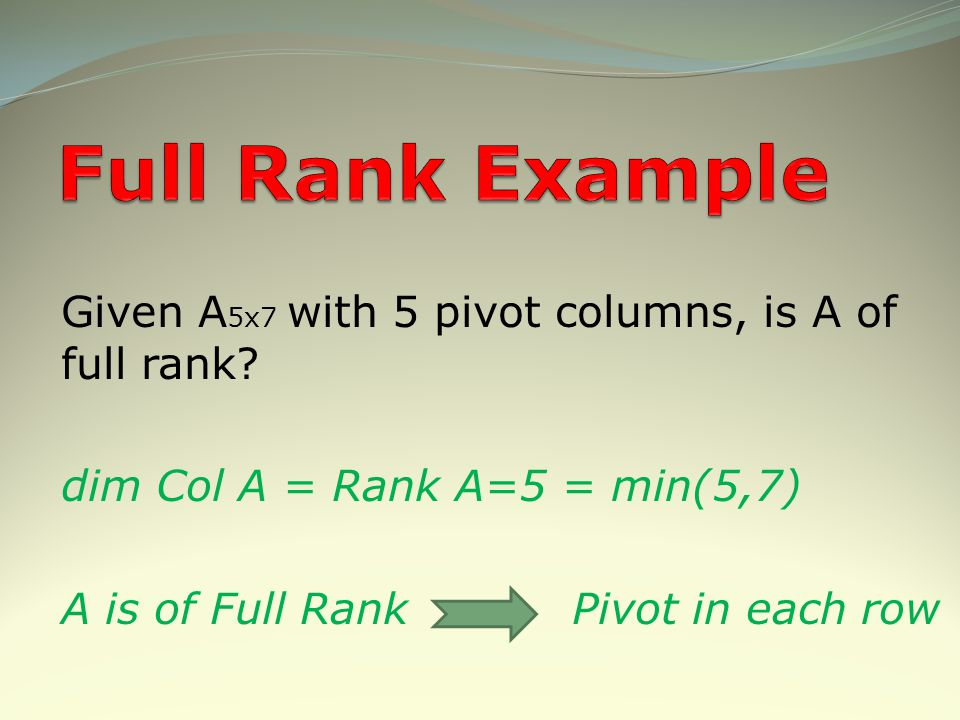Full Rank Example Given A5x7 with 5 pivot columns, is A of full rank