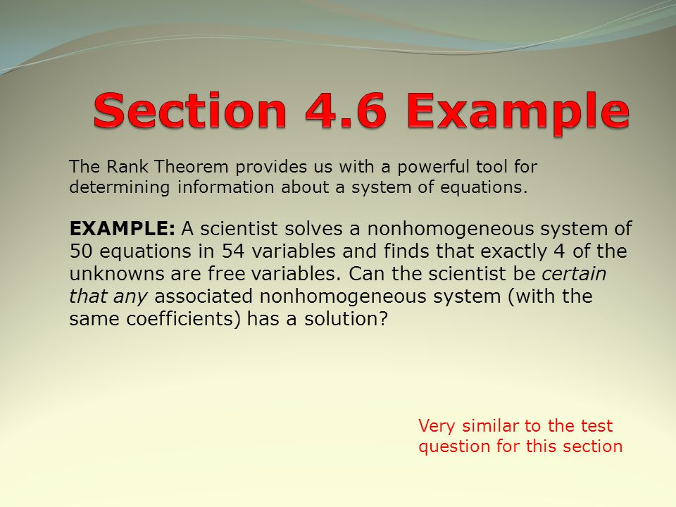 Section 4.6 Example The Rank Theorem provides us with a powerful tool for. determining information about a system of equations.