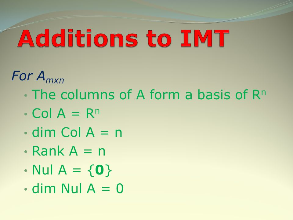 Additions to IMT For Amxn The columns of A form a basis of Rn
