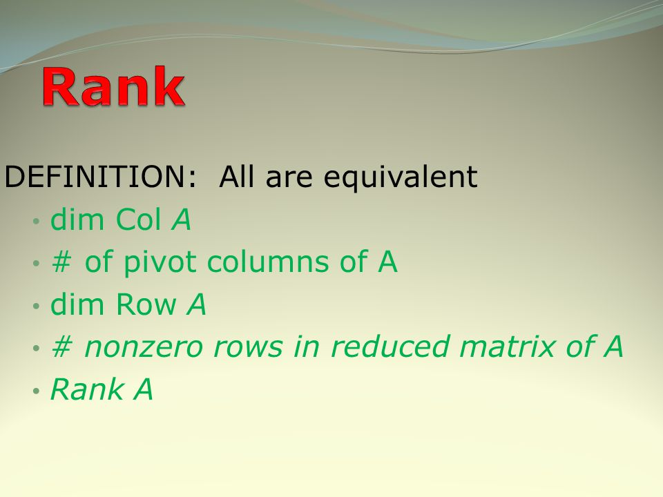 Rank DEFINITION: All are equivalent dim Col A # of pivot columns of A