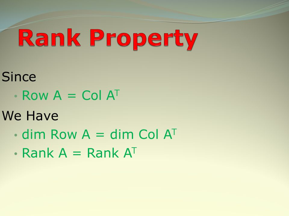 Rank Property Since Row A = Col AT We Have dim Row A = dim Col AT