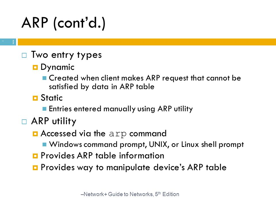 ARP (cont'd.) Two entry types ARP utility Dynamic Static
