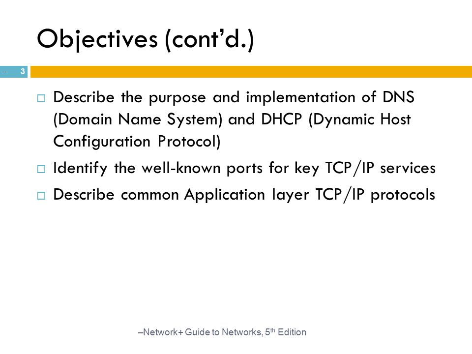 Objectives (cont'd.) Describe the purpose and implementation of DNS (Domain Name System) and DHCP (Dynamic Host Configuration Protocol)