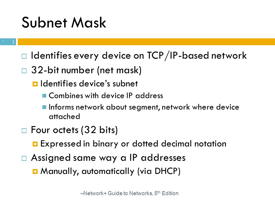 Subnet Mask Identifies every device on TCP/IP-based network