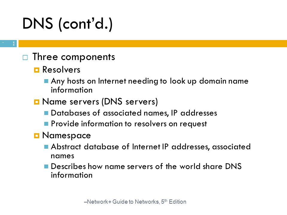DNS (cont'd.) Three components Resolvers Name servers (DNS servers)