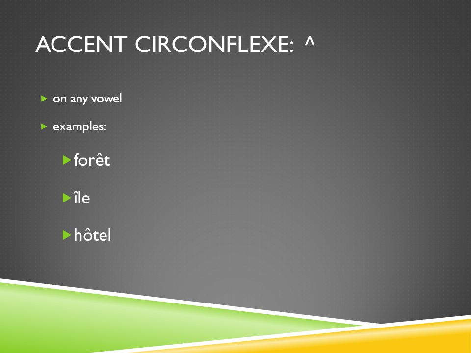 accent circonflexe: ^ on any vowel examples: forêt île hôtel