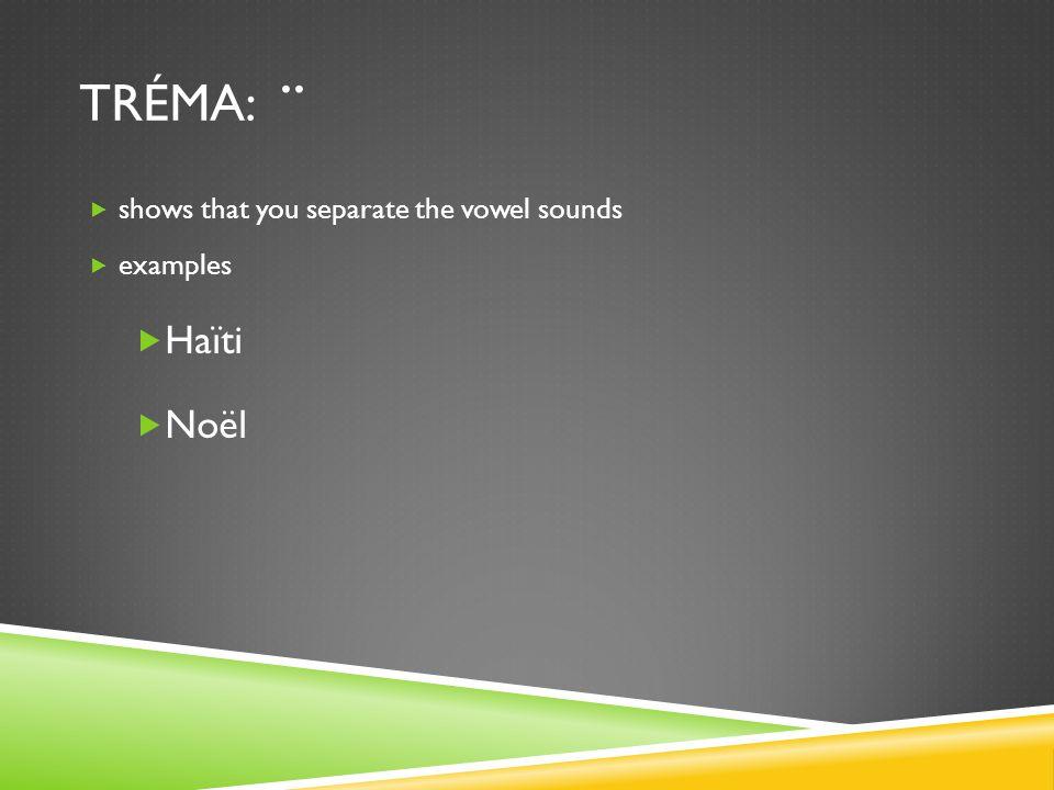tréma: .. shows that you separate the vowel sounds examples Haïti Noël