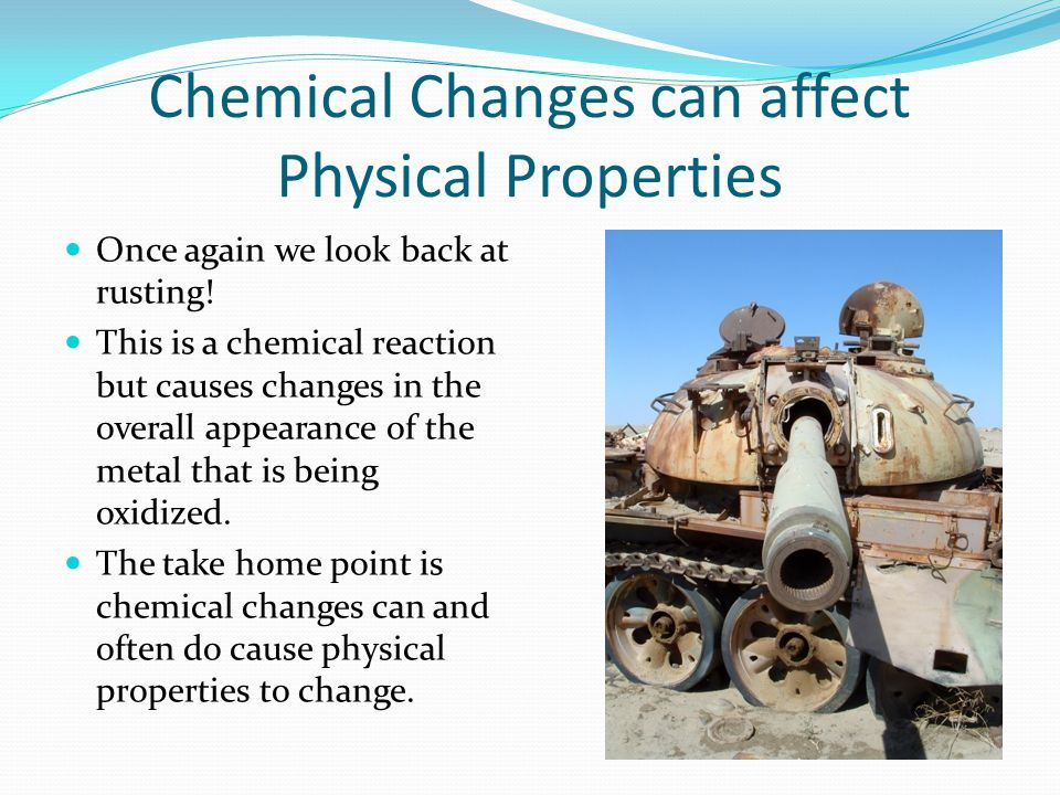 Chemical Changes can affect Physical Properties