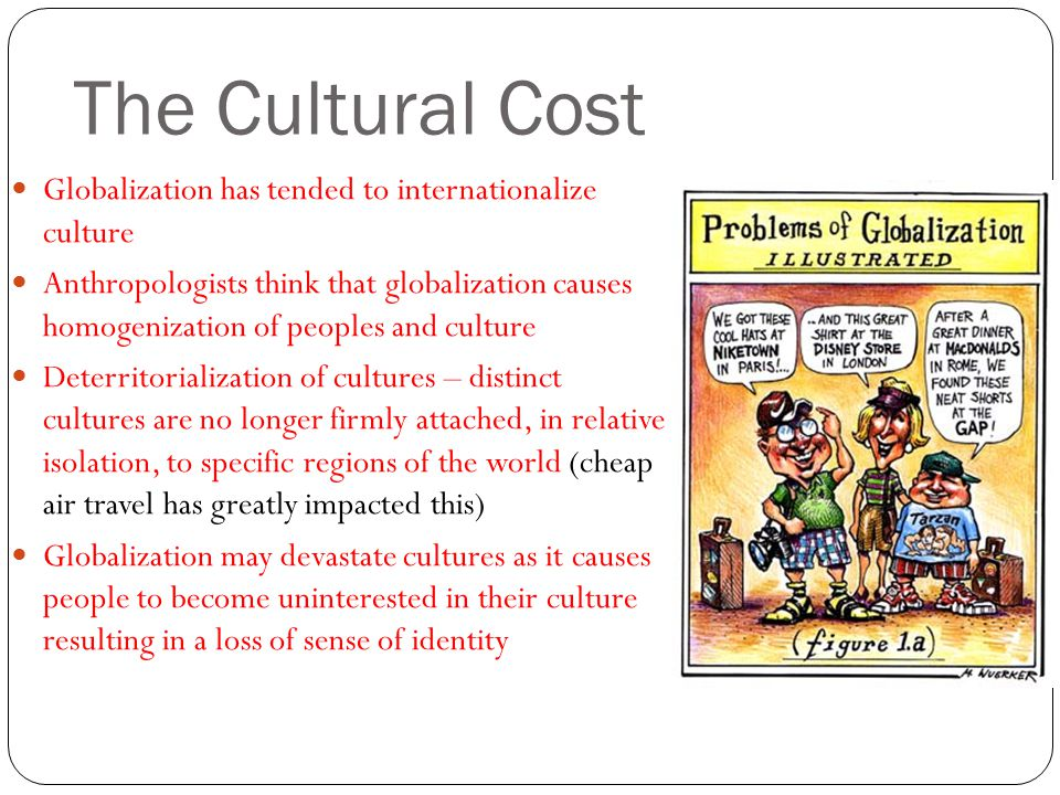 globalization and cultural homogenization Economic, cultural, and political pros and cons of globalization history of globalization discover implications and arguments in favor and against it.