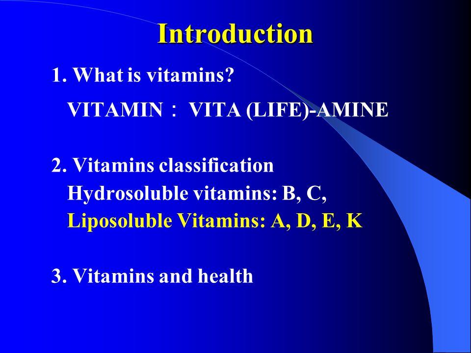 Introduction 1. What is vitamins VITAMIN: VITA (LIFE)-AMINE