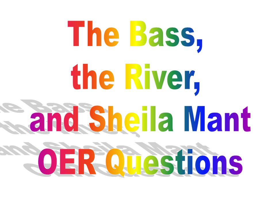 the bass the river and sheila mant oer questions ppt video  1 the bass the river and sheila mant oer questions