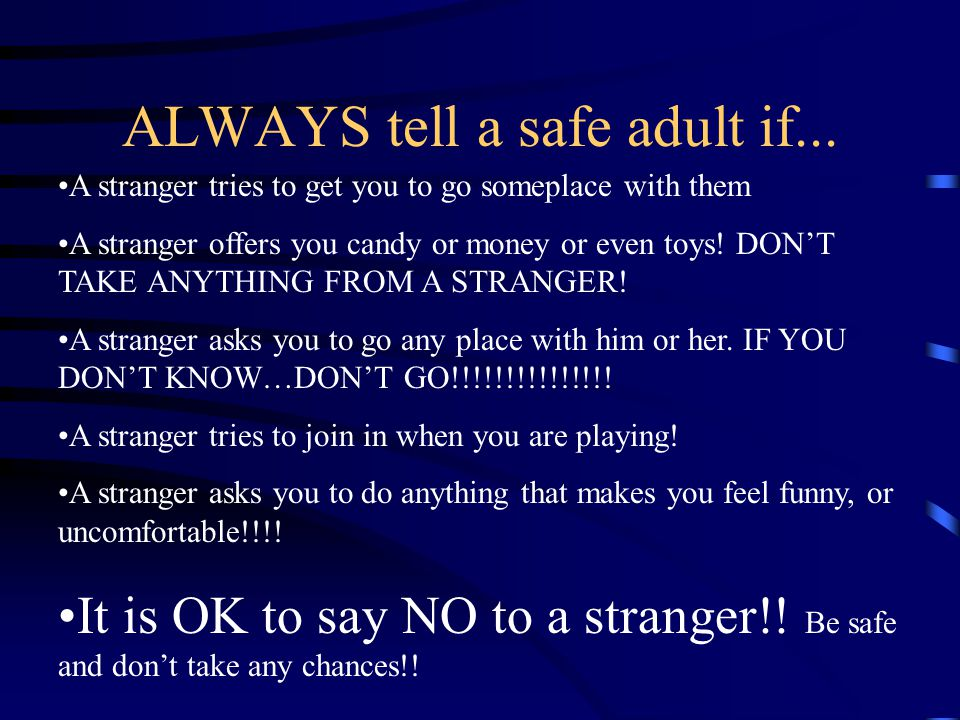 ALWAYS tell a safe adult if...