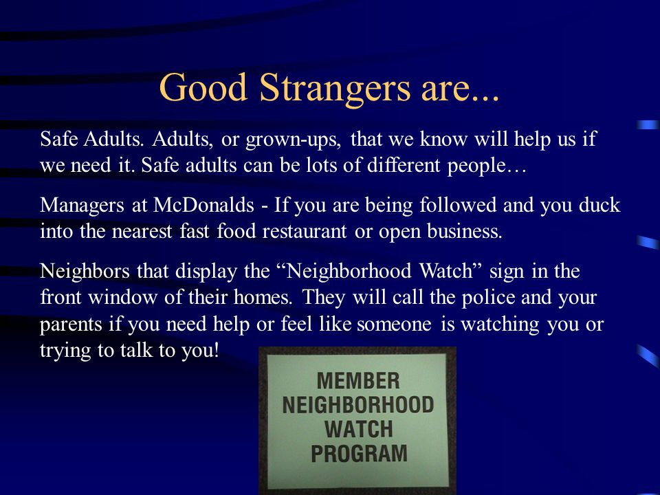 Good Strangers are... Safe Adults. Adults, or grown-ups, that we know will help us if we need it. Safe adults can be lots of different people…
