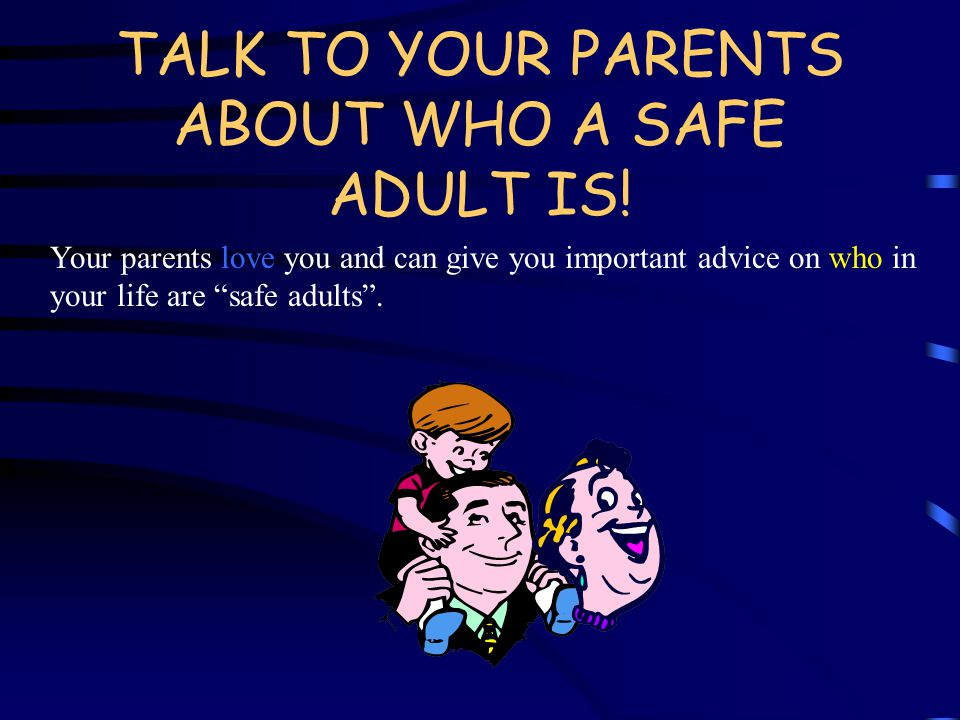 TALK TO YOUR PARENTS ABOUT WHO A SAFE ADULT IS!