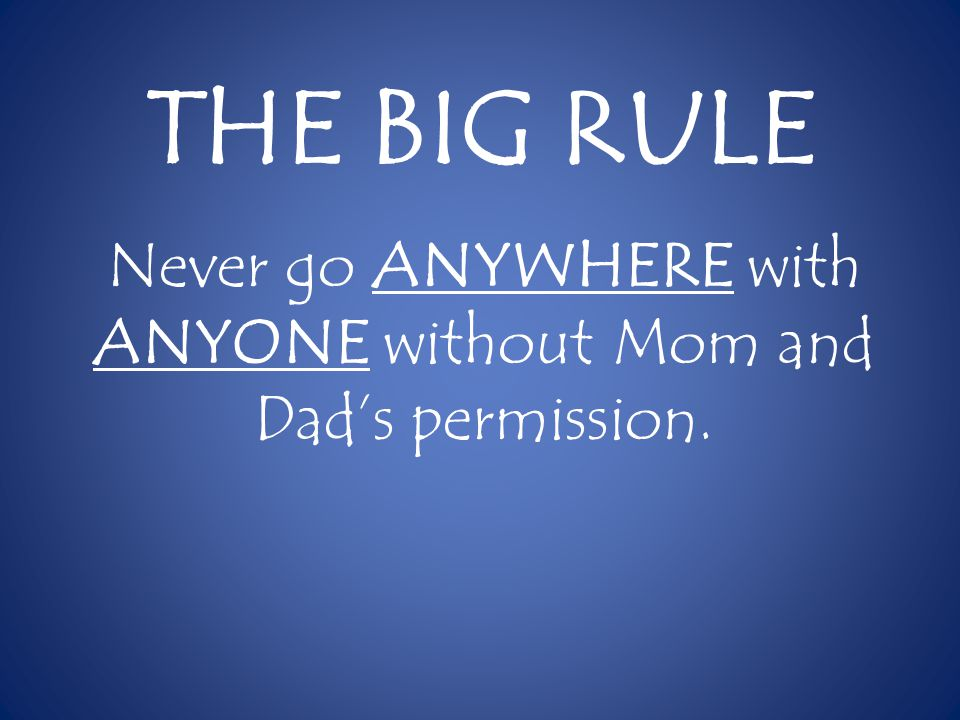 Never go ANYWHERE with ANYONE without Mom and Dad's permission.
