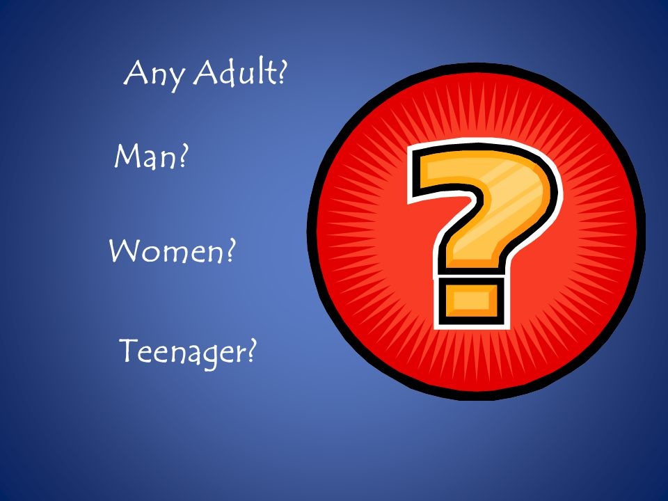 Any Adult Man Women Teenager