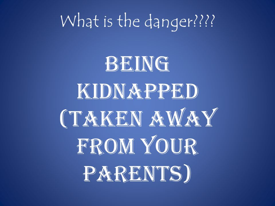 Being Kidnapped (taken away from your parents)