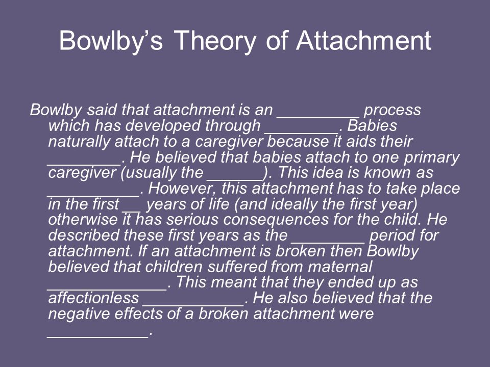 bowlbys theory of attachment Coined by bowlby, attachment theory is a psychological model for the close relationships we form in early childhood and as adults (definition + test.