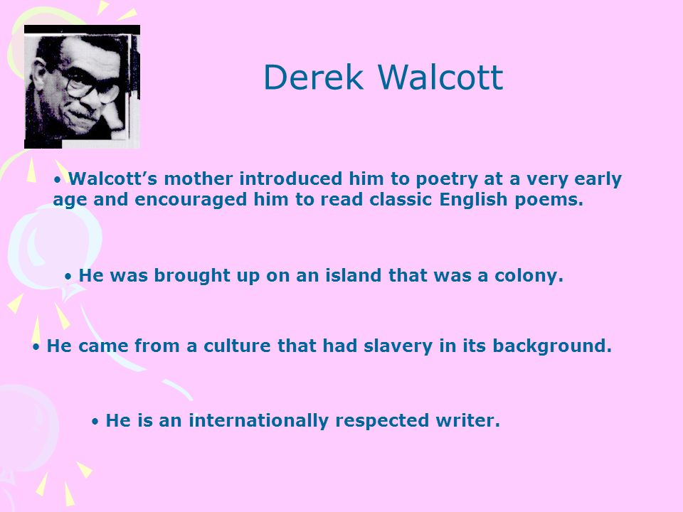 "derek walcott poems ""names starts with a sense of his own history that is contained in the sea surrounding the islands here's an analysis of the poem by derek walcott."
