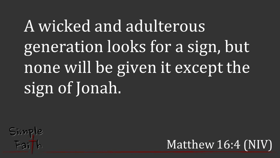 A wicked and adulterous generation looks for a sign, but none will be given it except the sign of Jonah.