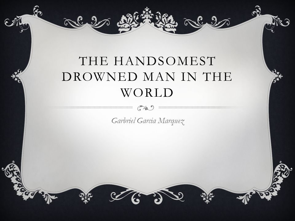 The handsomest drowned man in the world theme essay