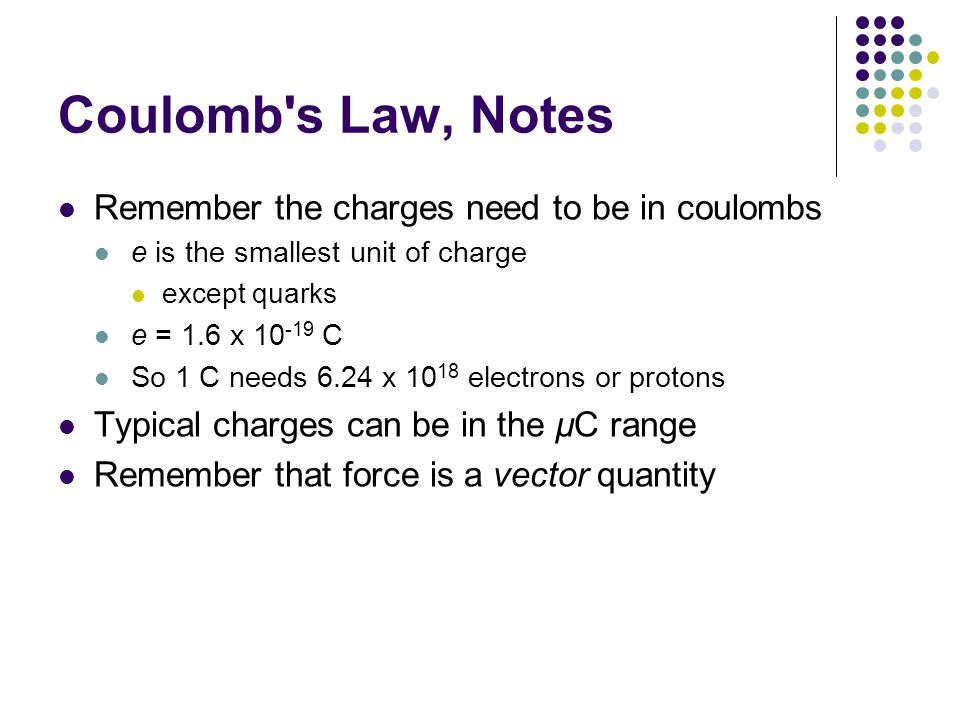 Coulomb s Law, Notes Remember the charges need to be in coulombs