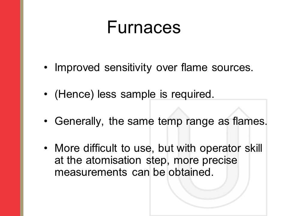 Furnaces Improved sensitivity over flame sources.